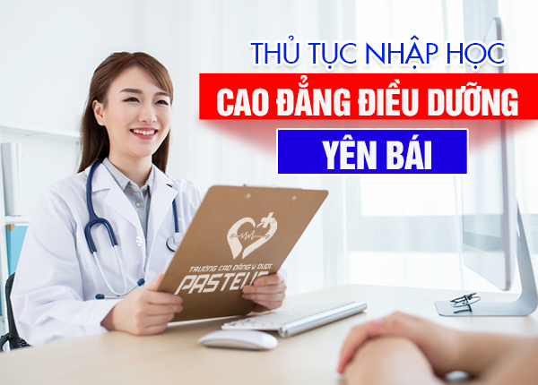 Hoàn thiện thủ tục nhập học Cao đẳng Điều dưỡng Yên Bái 2019